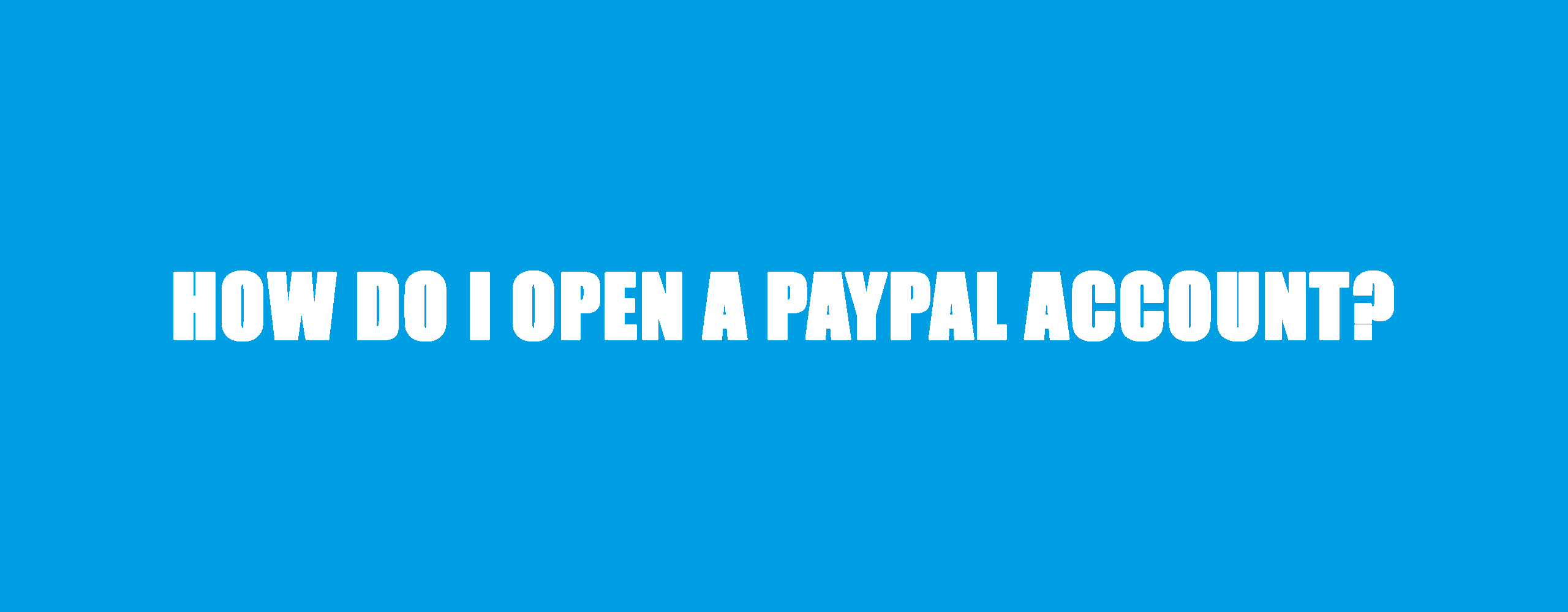 How do I open a PayPal account